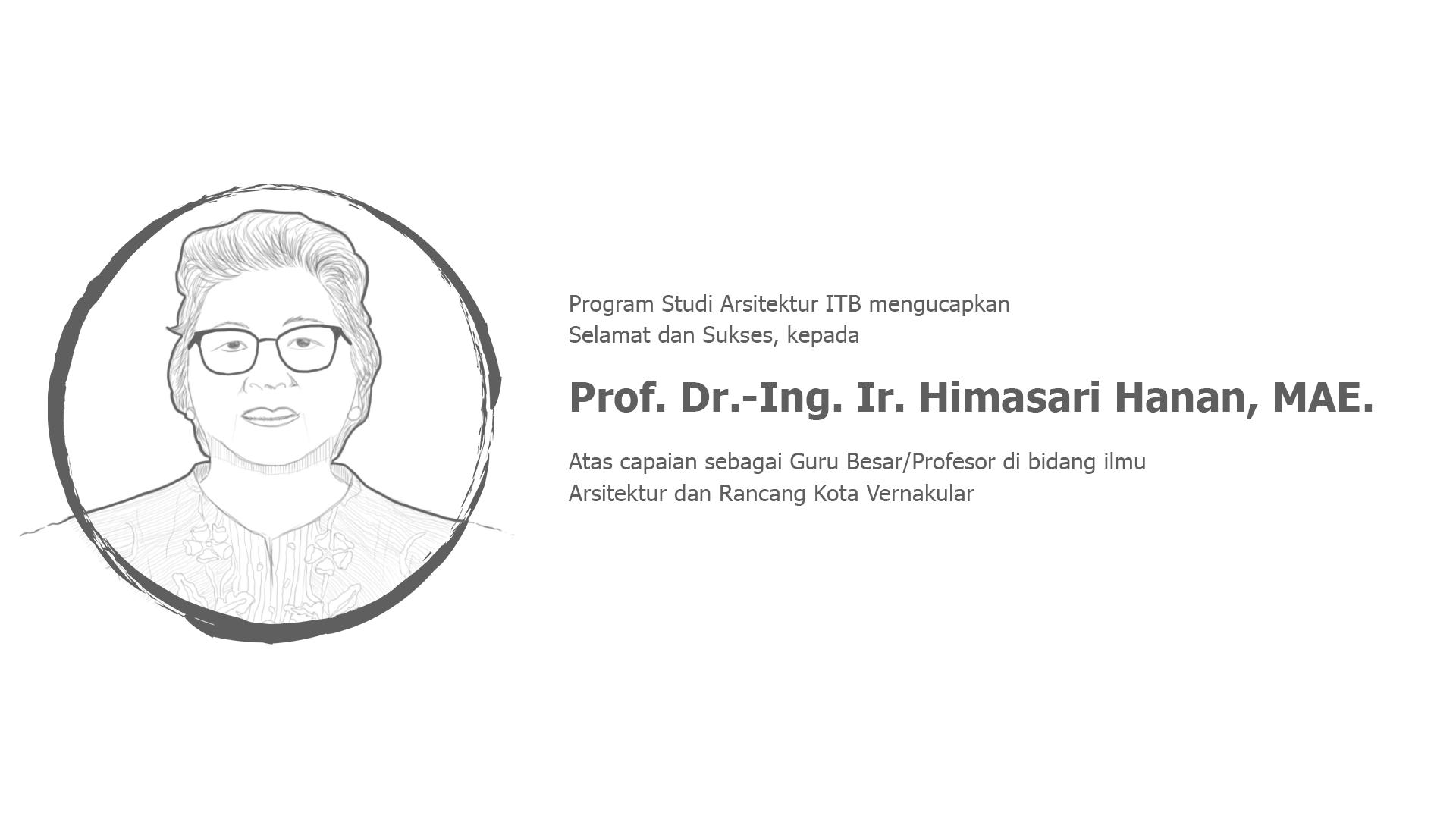 Prof. Dr.-Ing. Ir. Himasari Hanan, MAE. Guru Besar/Profesor di bidang ilmu Arsitektur dan Rancang Kota Vernakular